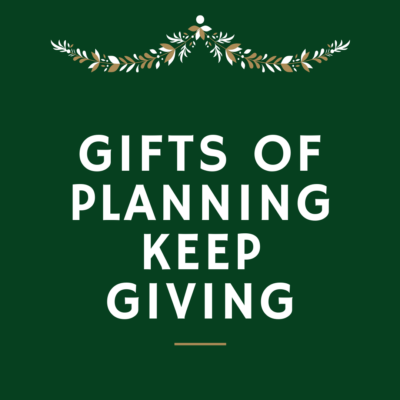 December Newsletter: Gifts of Planning Keep Giving